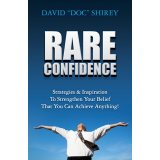 RARE CONFIDENCE: Strategies & Inspiration To Strengthen Your Belief That You Can Achieve Anything!
