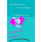 The Exceptions To The Rules- Are you one? You can BE! How to overcome ANY obstacle