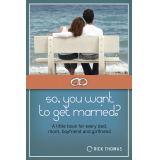 So, you want to get married? A little book for every dad, mom, boyfriend, and girlfriend