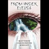 From Under Eyelids - Poetry by Matthew Chenoweth Wright