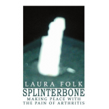 Splinterbone: Making Peace With the Pain of Arthritis