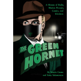 The Green Hornet: A History of Radio, Motion Pictures, Comics and Television