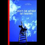 Dont Be Afraid of Heaven