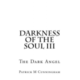 Darkness Of The Soul III The Dark Angel (Volume 3)