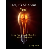 Yes, It's All About You! Seeing First Yourself Then the World You Create