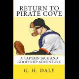 RETURN TO PIRATE COVE, A CAPTAIN JACK AND GOOD SHIP ADVENTURE