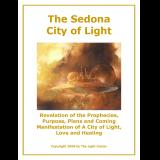 The Sedona City of Light: Revelation of the Prophecies, Purpose Plans and Coming Manifestation of  A City of Light, Love and Healing.