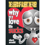 Why My Love Life Sucks (The Legend of Gilbert the Fixer, book one)