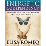 Energetic Codependency: Break Free From the Toxic Energies That Hijack Authenticity