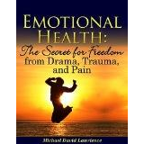 Emotional Health: The Secret for Freedom from Drama, Trauma, & Pain
