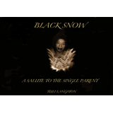 BLACK SNOW~A Salute To The Single Parent