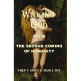 WAKING GOD BOOK III: THE SECOND COMING OF HUMANITY
