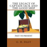 THE LEGACY OF CAPTAIN JACK AND THE GOOD SHIP