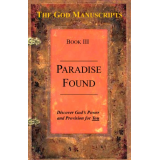 "Paradise Found - Book III of the series ""The God Manuscripts - A True Story...Your Story"""