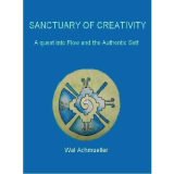 SANCTUARY OF CREATIVITY   A Quest into Flow and the Authentic Self