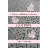 Love Trips: A Collection of Relationship Stumbles (Volume 1)
