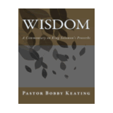 Wisdom: A Commentary on King Solomon's Proverbs