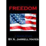 Freedom: A Short Story by A. Jarrell Hayes