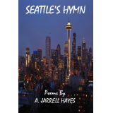 Seattle's Hymn by A. Jarrell Hayes