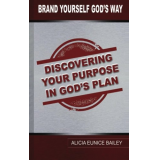 Brand Yourself Gods Way: Discovering your purpose in Gods Plan