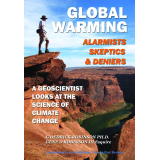 Global Warming-Alarmists, Skeptics, & Deniers: A Geoscientist Looks at the Science of Climate Change