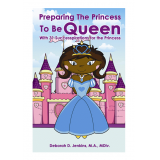 Preparing The Princess To Be Queen: With 31 Successpirations for the Princess