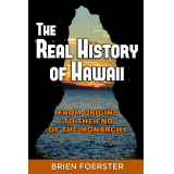 Hawaii: From Origins To The End Of Monarchy