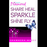 Diamond Butterfly : Share Heal Sparkle Shine Fly