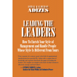 Leading the Leaders (How to Enrich Your Style of Management and Handle People Whose Style is Different From Yours)