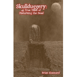 Skullduggery: 45 True Tales of Disturbing the Dead