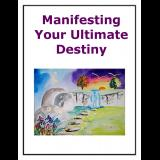 Manifesting Your Ultimate Destiny