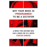 Why Your Boss is Programmed to be a Dictator