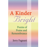 A Kinder Bright: Poems of Praise & Remembrance