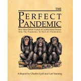 The Perfect Pandemic: How Mass-Denial Turned A Curable Brain Disease Into THE PANDEMIC TO END ALL PANDEMICS