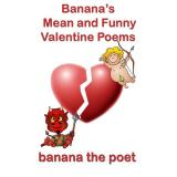 Bananas Mean & Funny Valentine Poems