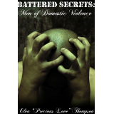 Battered Secrets: MEN of Domestic Violence