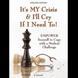 Its MY Crisis And Ill Cry If I Need To: EMPOWER Yourself to Cope with a Medical Challenge