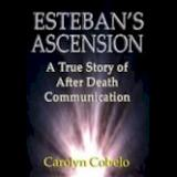 Esteban's Ascension: A True Story of After Death Communication