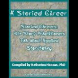 Storied Careers: 40+ Story Practitioners talk about Applied Storytelling