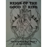 Reign of the Good King by A. Jarrell Hayes