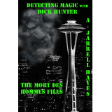 Detecting Magic with Dick Hunter: The Mort des Hommes Files by A. Jarrell Hayes