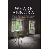 WE ARE ANNORA: A True Story of Surviving Multiple Personality Disorder