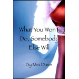 What You Wont Do, Somebody Else Will