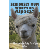 Seriously Mum, Whats an Alpaca? - An Adventure in the Frying Pan of Spain
