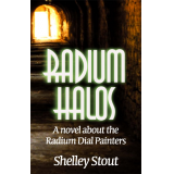 Radium Halos, A Novel about the Radium Dial Painters