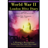 World War ll London Blitz Diary (A Womans Revelations Enduring War and Marriage) (1939-1940)