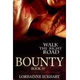 Bounty: Danger ~ Deception ~ Devotion (Walk the Right Road Series, Book 4)