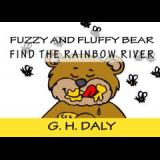 FUZZY AND FLUFFY BEAR FIND THE RAINBOW RIVER