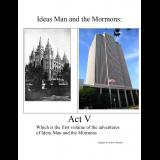 Ideas Man and the Mormons Act 5 Vol. 1
