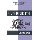 A Life Interrupted: Living with Brain Injury